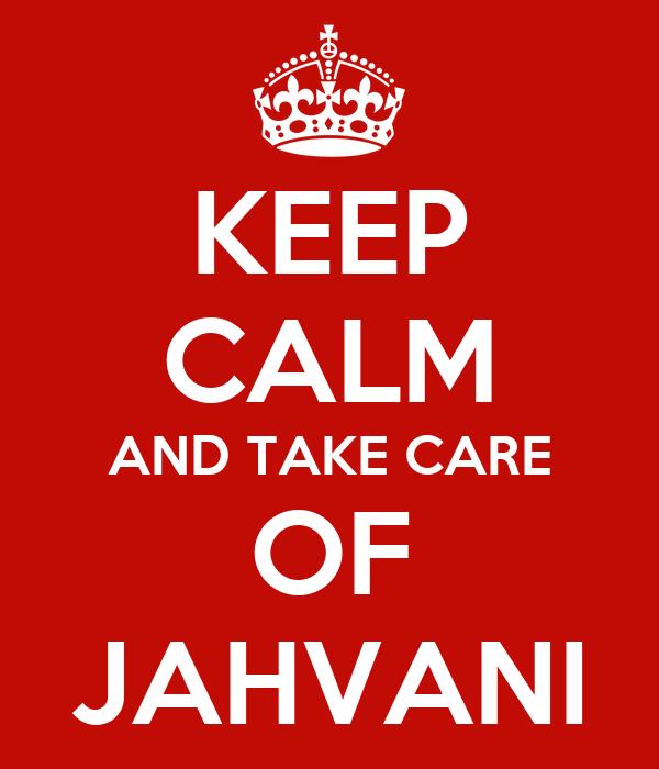 KEEP CALM AND TAKE CARE OF JAHVANI