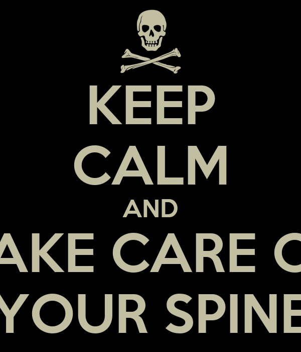 KEEP CALM AND TAKE CARE OF YOUR SPINE
