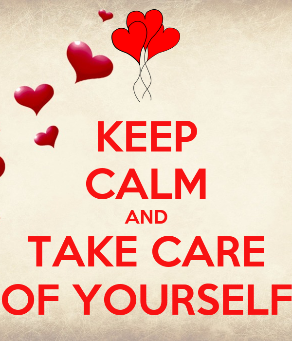 KEEP CALM AND TAKE CARE OF YOURSELF