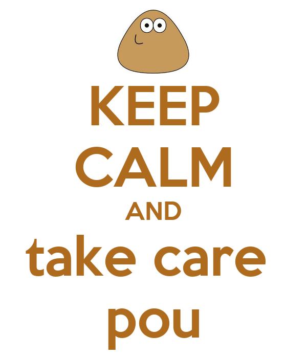 KEEP CALM AND take care   pou