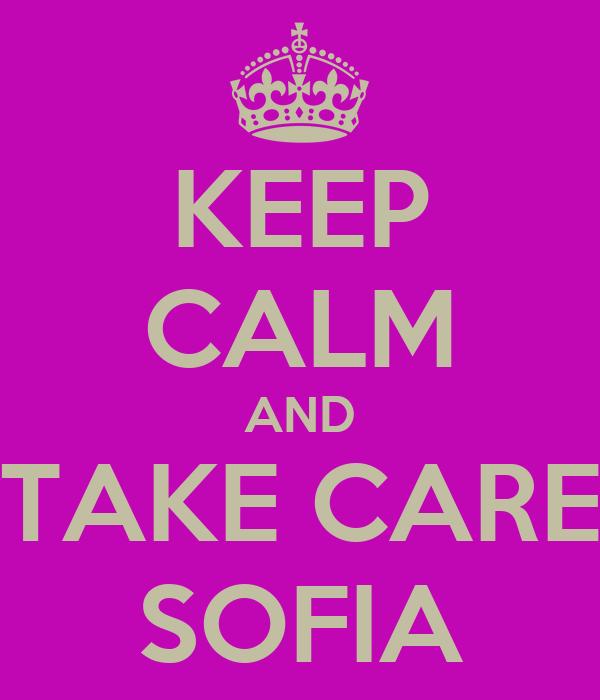 KEEP CALM AND TAKE CARE SOFIA