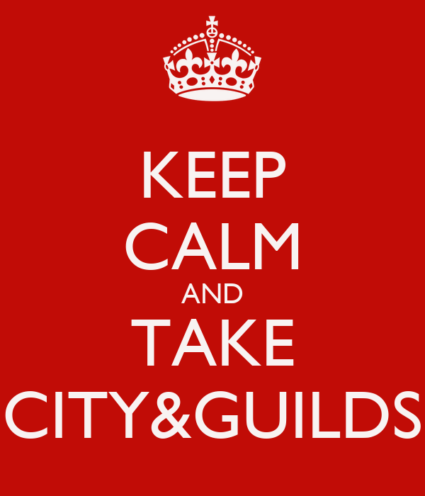 KEEP CALM AND TAKE CITY&GUILDS