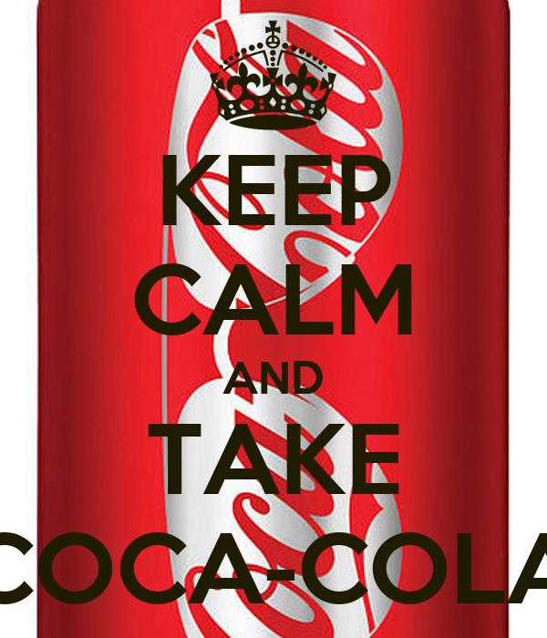 KEEP CALM AND TAKE COCA-COLA