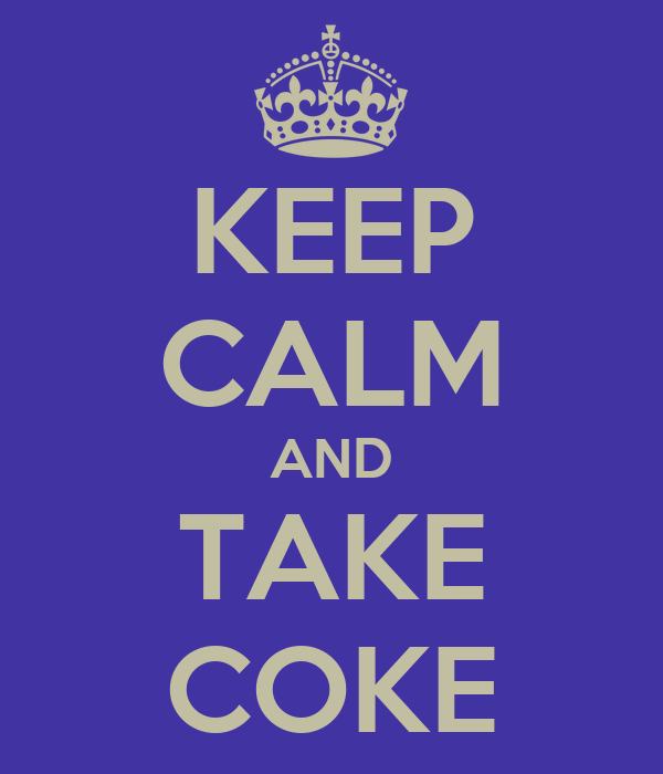 KEEP CALM AND TAKE COKE