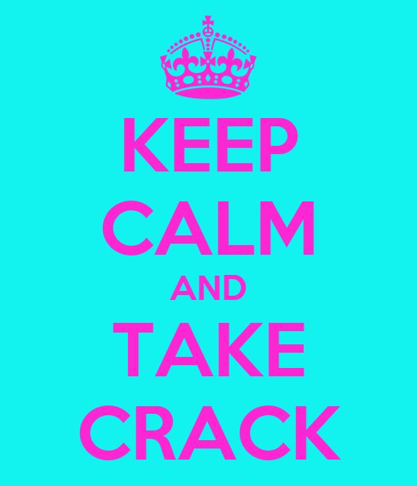 KEEP CALM AND TAKE CRACK
