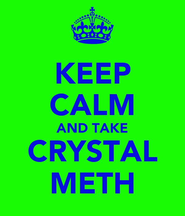 KEEP CALM AND TAKE CRYSTAL METH