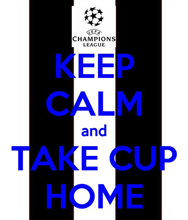 KEEP CALM and TAKE CUP HOME