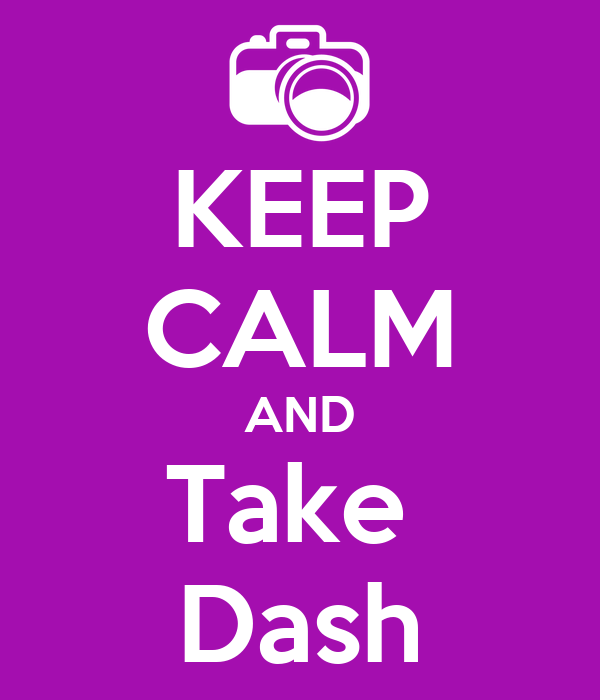 KEEP CALM AND Take  Dash