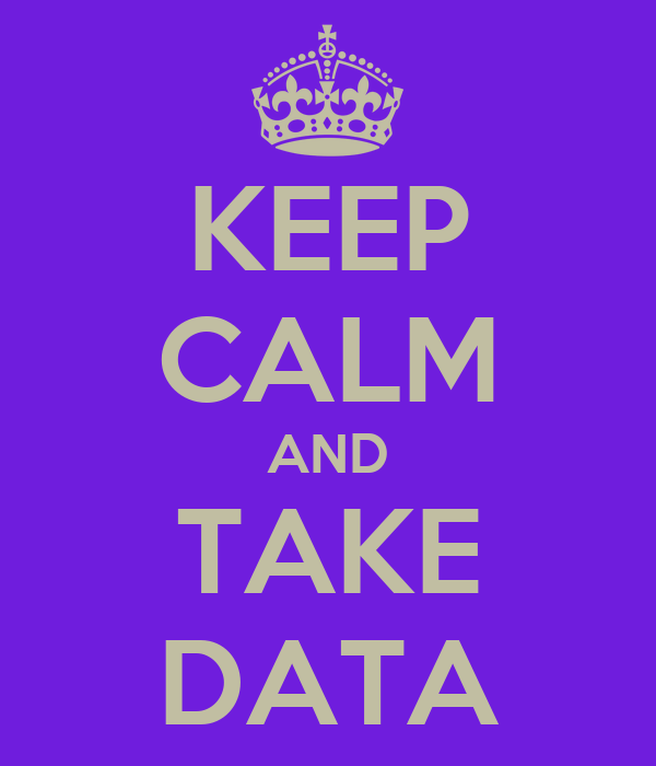 KEEP CALM AND TAKE DATA