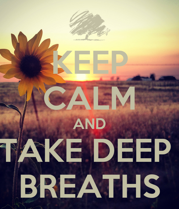 KEEP CALM AND TAKE DEEP  BREATHS