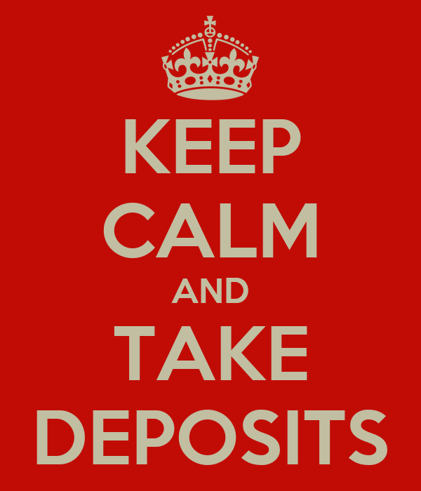 KEEP CALM AND TAKE DEPOSITS