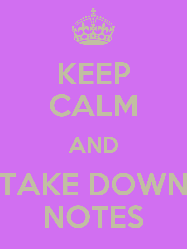KEEP CALM AND TAKE DOWN NOTES