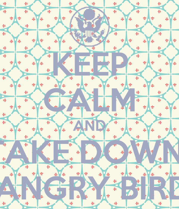 KEEP CALM AND TAKE DOWN  THE TALK PAGE ON ANGRY BIRDS ANIMATION WIKI!!