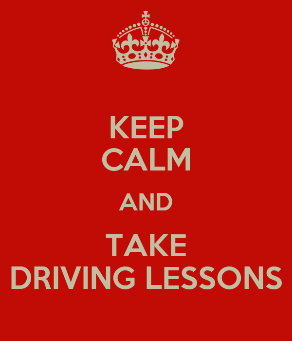 KEEP CALM AND TAKE DRIVING LESSONS