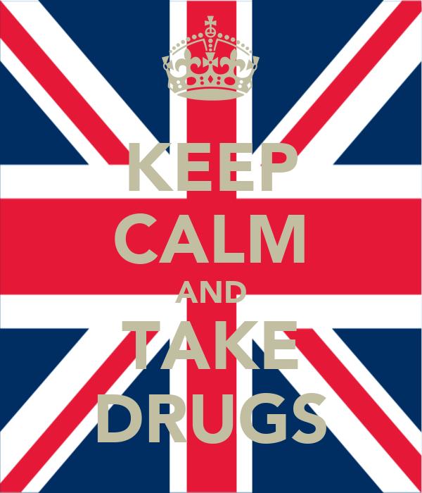 KEEP CALM AND TAKE DRUGS