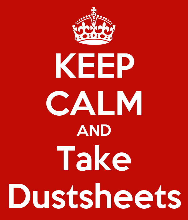 KEEP CALM AND Take Dustsheets