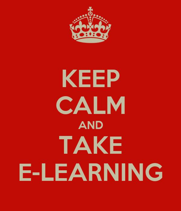 KEEP CALM AND TAKE E-LEARNING