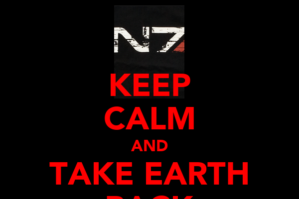 KEEP CALM AND TAKE EARTH BACK
