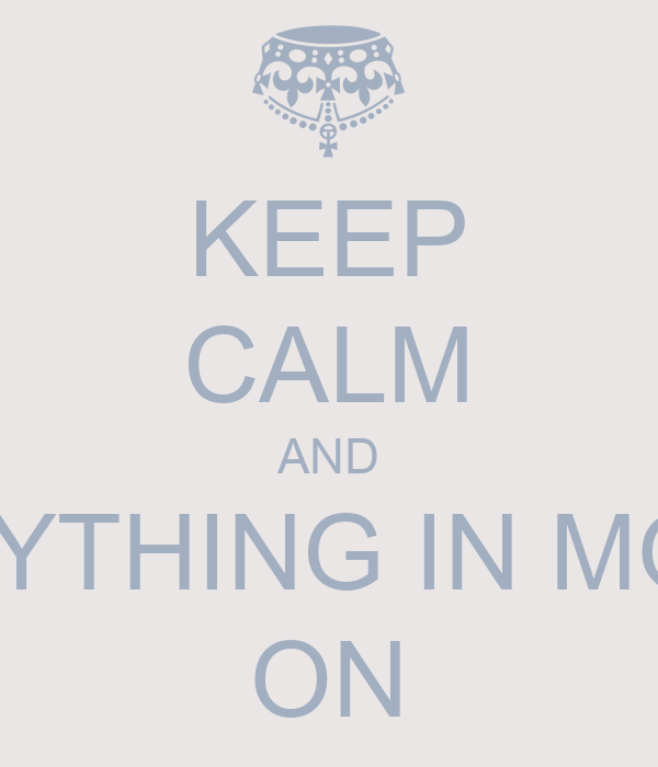 KEEP CALM AND TAKE EVERYTHING IN MODERATION ON