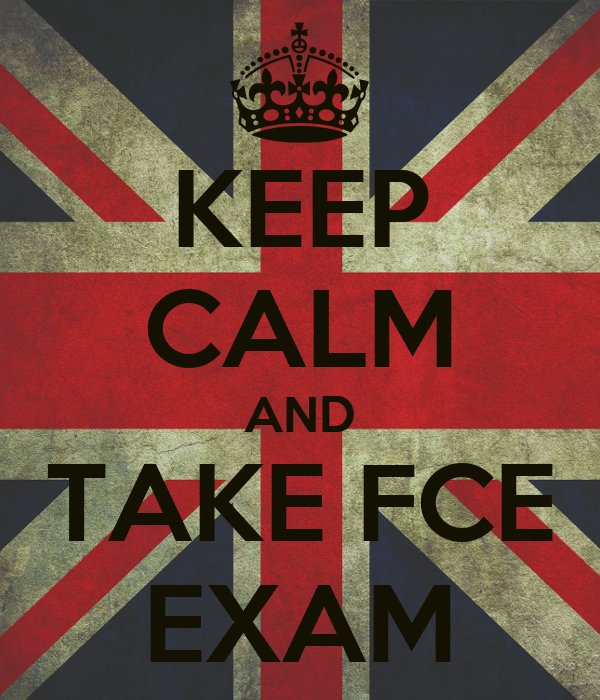 KEEP CALM AND TAKE FCE EXAM