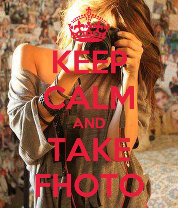KEEP CALM AND TAKE FHOTO