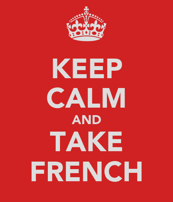 KEEP CALM AND TAKE FRENCH