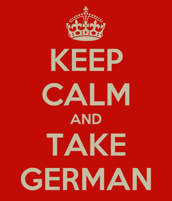 KEEP CALM AND TAKE GERMAN