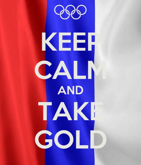 KEEP CALM AND TAKE GOLD