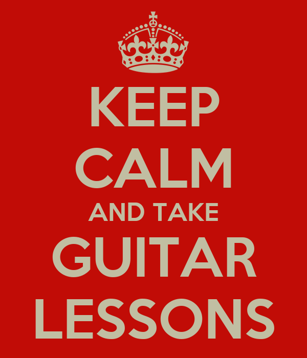 KEEP CALM AND TAKE GUITAR LESSONS