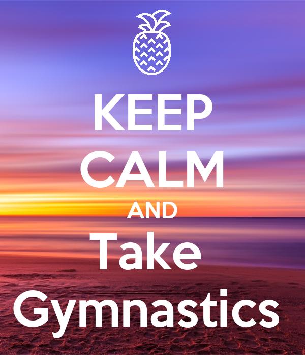 KEEP CALM AND Take  Gymnastics