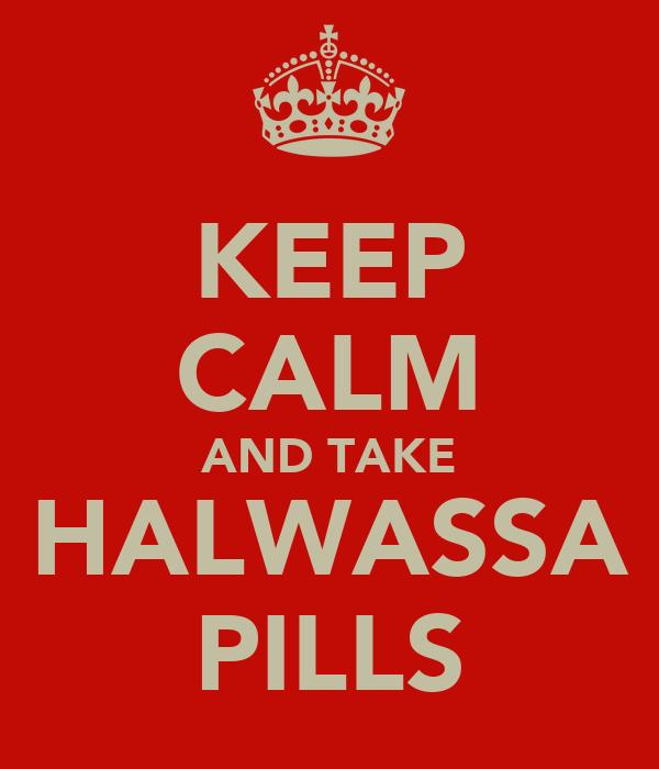 KEEP CALM AND TAKE HALWASSA PILLS