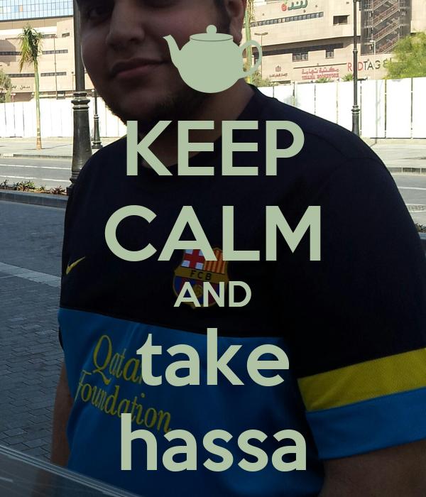 KEEP CALM AND take hassa
