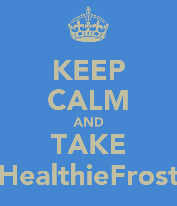 KEEP CALM AND TAKE HealthieFrost