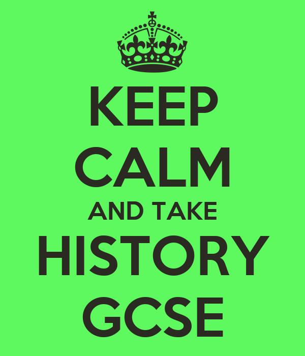 KEEP CALM AND TAKE HISTORY GCSE