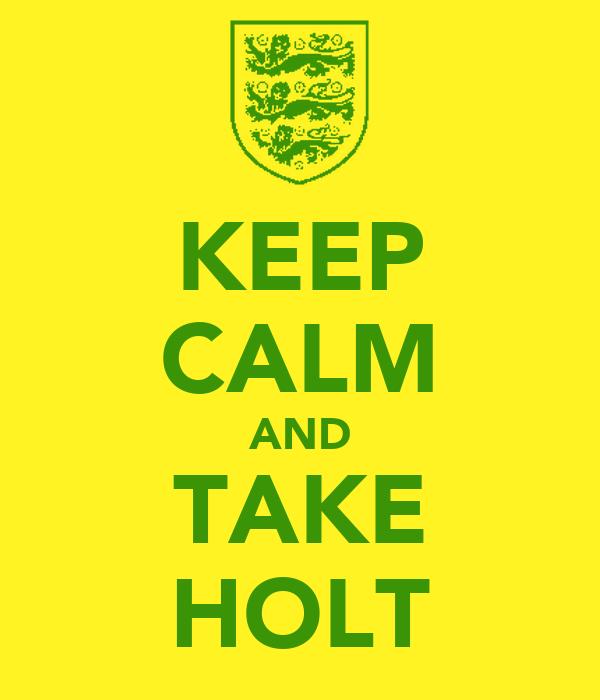 KEEP CALM AND TAKE HOLT