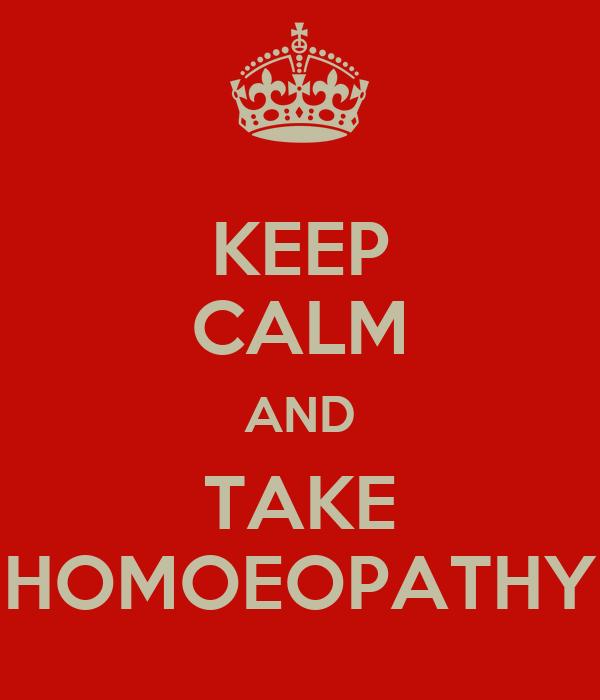 KEEP CALM AND TAKE HOMOEOPATHY