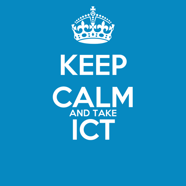 KEEP CALM AND TAKE ICT