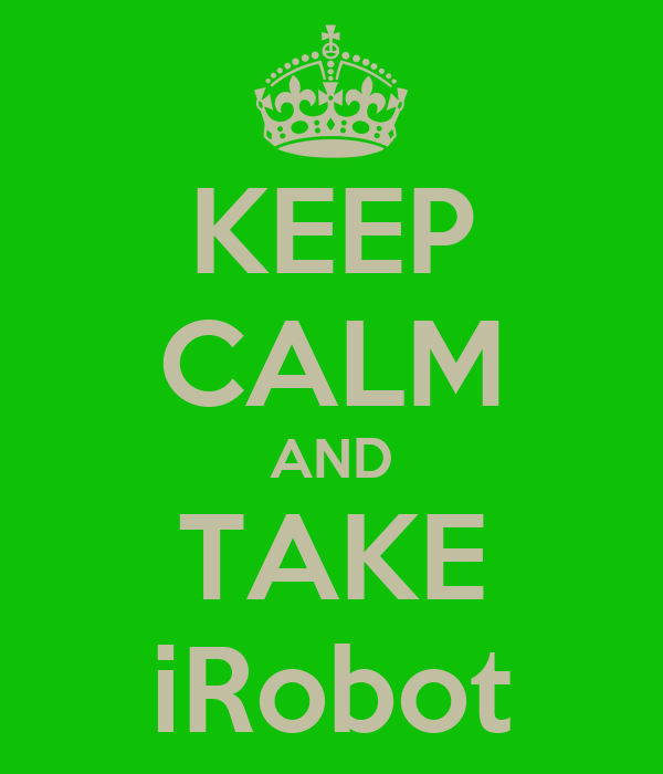 KEEP CALM AND TAKE iRobot