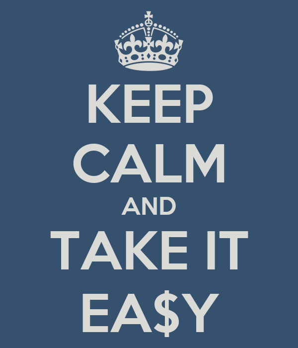 KEEP CALM AND TAKE IT EA$Y