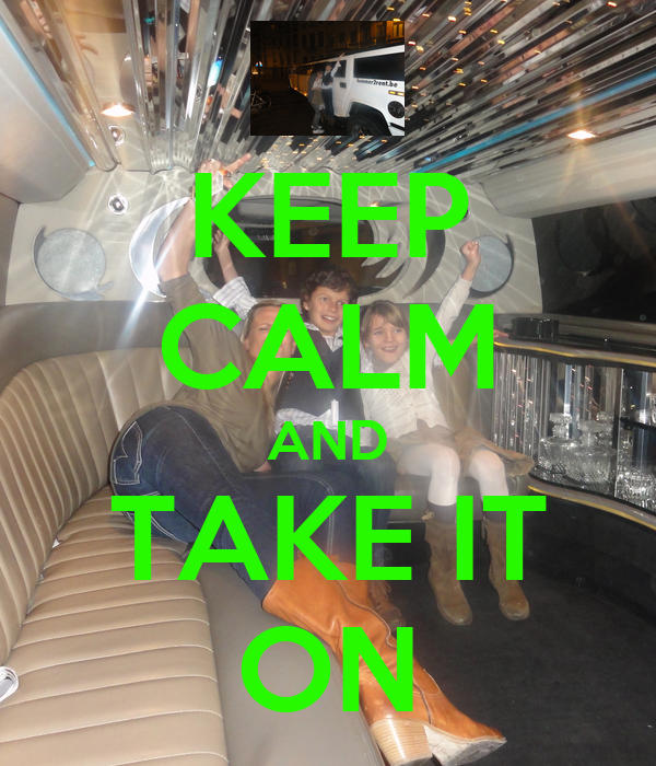 KEEP CALM AND TAKE IT ON
