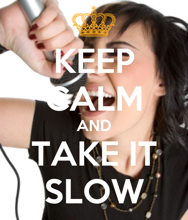 KEEP CALM AND TAKE IT SLOW
