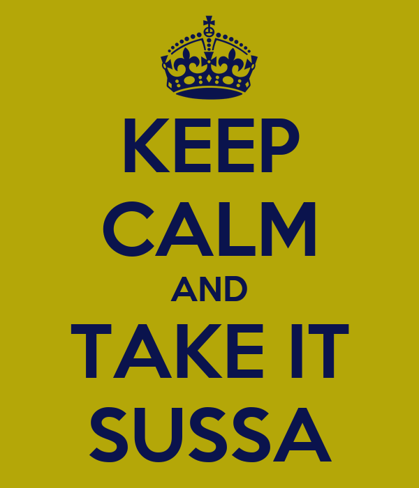 KEEP CALM AND TAKE IT SUSSA