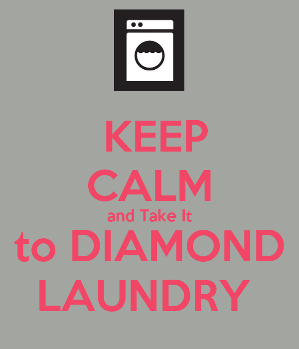 KEEP CALM and Take It to DIAMOND LAUNDRY