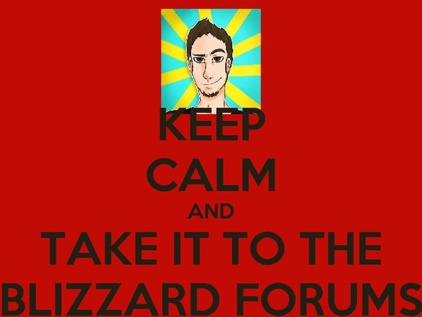 KEEP CALM AND TAKE IT TO THE BLIZZARD FORUMS