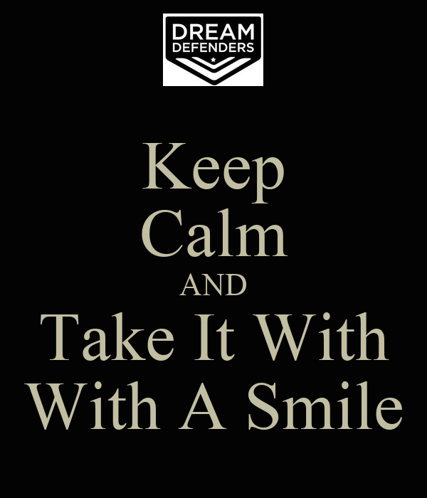 Keep Calm AND Take It With With A Smile