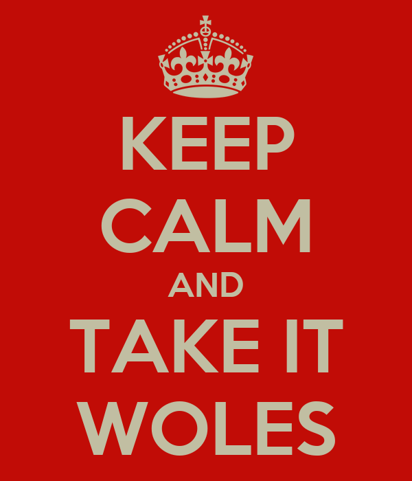 KEEP CALM AND TAKE IT WOLES