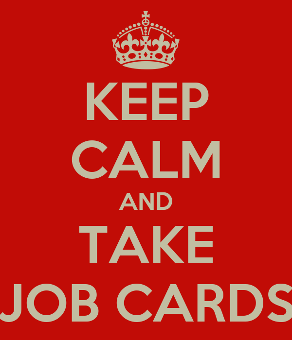 KEEP CALM AND TAKE JOB CARDS