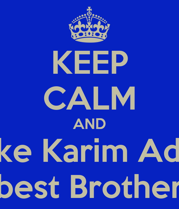 KEEP CALM AND Take Karim Adel  As best Brother <3