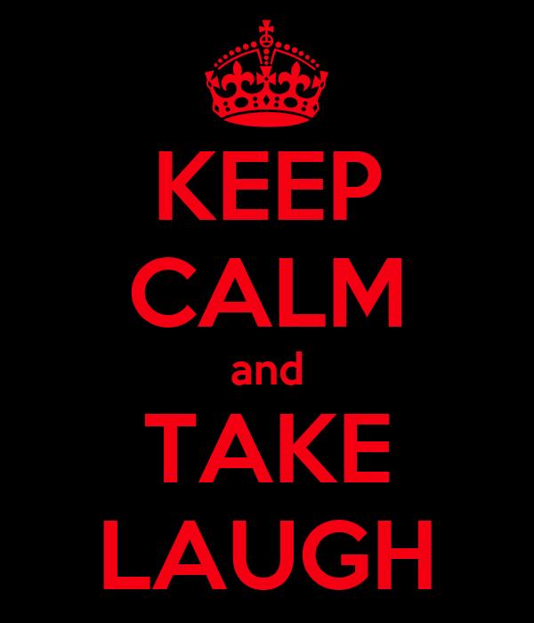 KEEP CALM and TAKE LAUGH