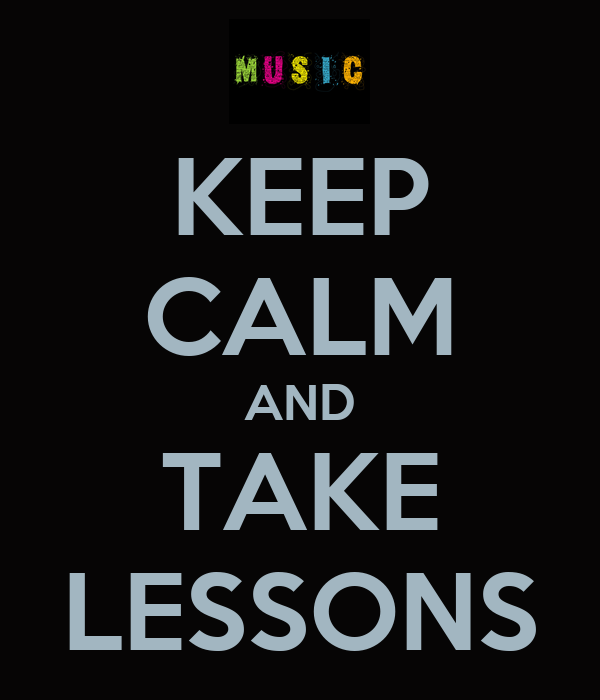 KEEP CALM AND TAKE LESSONS
